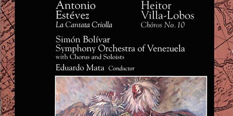 Álbum: Cantata Criolla, Florentino El Que Cantó Con El Diablo. Antonio Estévez / Chôros No. 10. Heitor Villa-Lobos